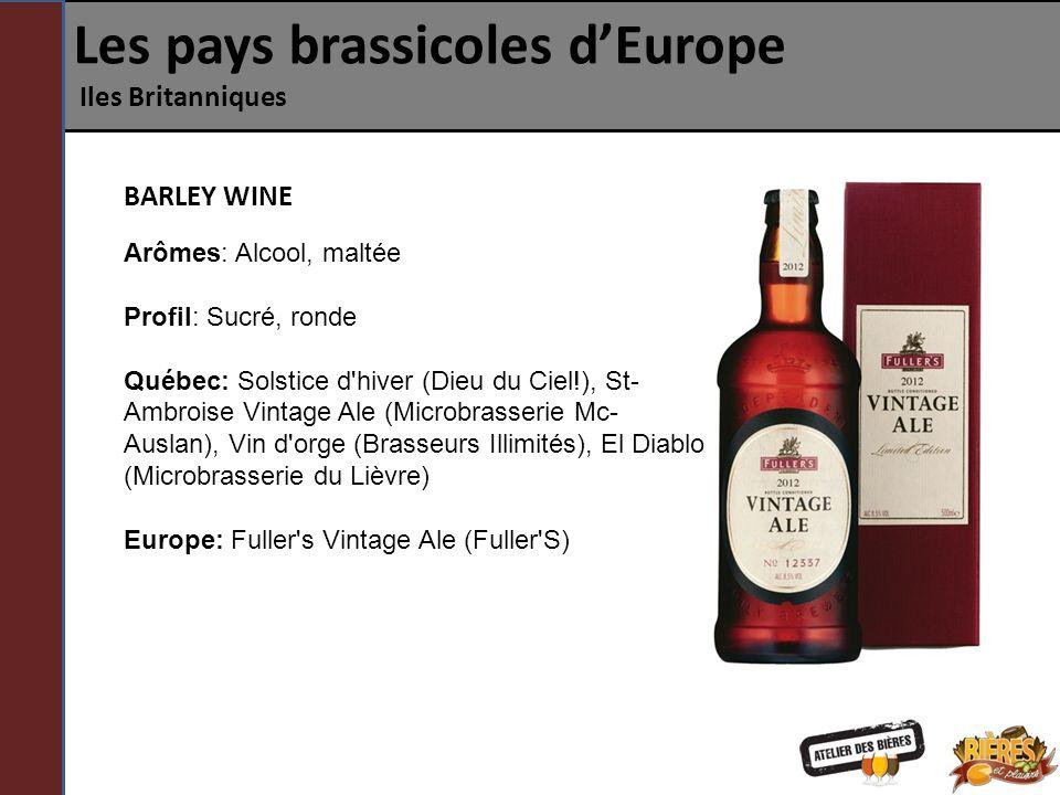 Les pays brassicoles dEurope Iles Britanniques BARLEY WINE Arômes: Alcool, maltée Profil: Sucré, ronde Québec: Solstice d'hiver (Dieu du Ciel!), St- A