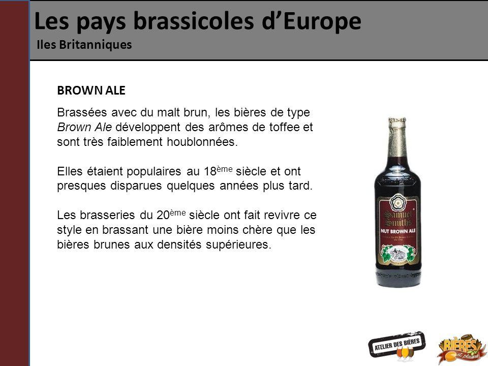 Les pays brassicoles dEurope Iles Britanniques Brassées avec du malt brun, les bières de type Brown Ale développent des arômes de toffee et sont très