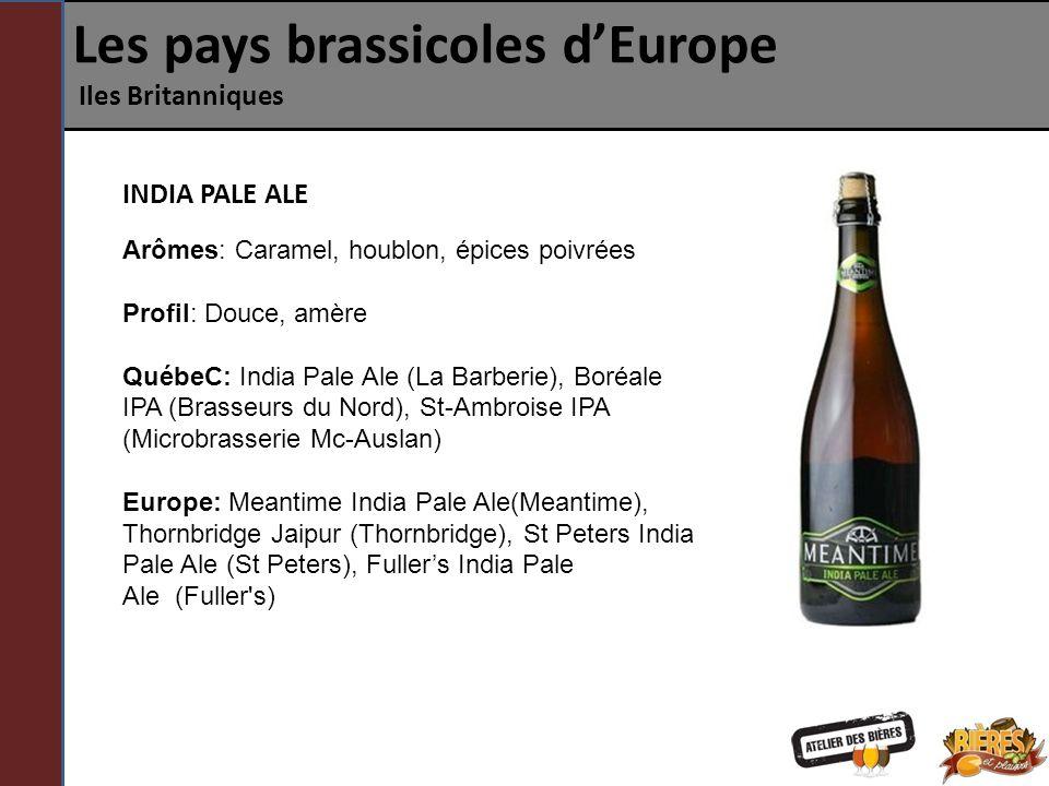 Les pays brassicoles dEurope Iles Britanniques INDIA PALE ALE Arômes: Caramel, houblon, épices poivrées Profil: Douce, amère QuébeC: India Pale Ale (L