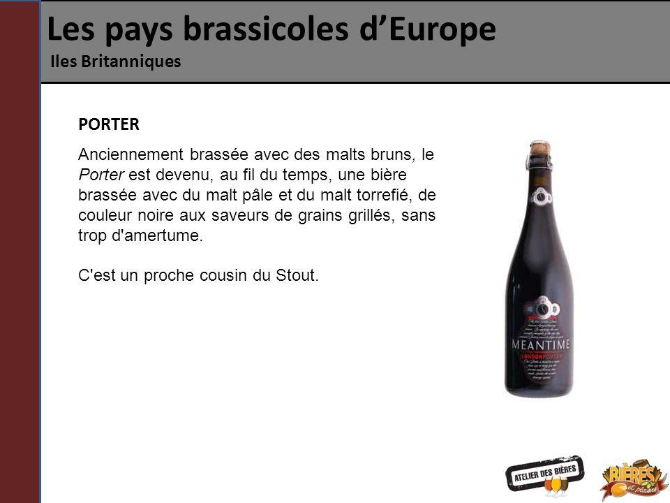 Les pays brassicoles dEurope Iles Britanniques Anciennement brassée avec des malts bruns, le Porter est devenu, au fil du temps, une bière brassée ave