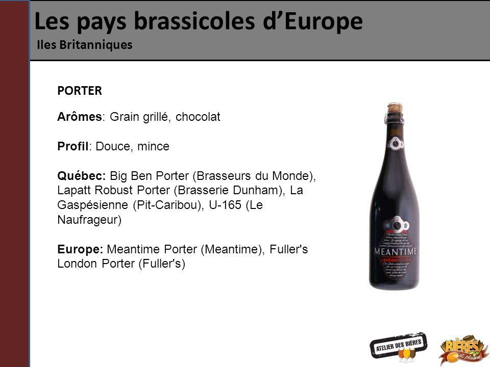 Les pays brassicoles dEurope Iles Britanniques PORTER Arômes: Grain grillé, chocolat Profil: Douce, mince Québec: Big Ben Porter (Brasseurs du Monde),