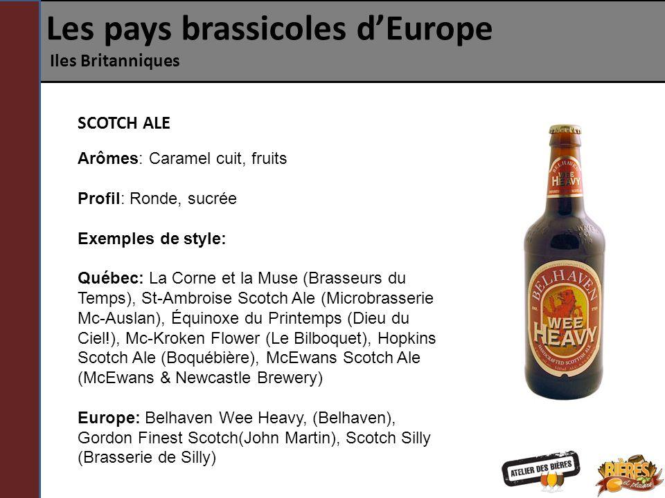 Les pays brassicoles dEurope Iles Britanniques SCOTCH ALE Arômes: Caramel cuit, fruits Profil: Ronde, sucrée Exemples de style: Québec: La Corne et la