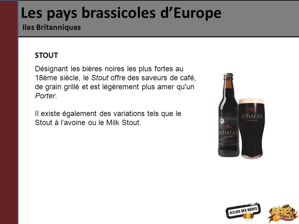 Les pays brassicoles dEurope Iles Britanniques Désignant les bières noires les plus fortes au 18ème siècle, le Stout offre des saveurs de café, de gra