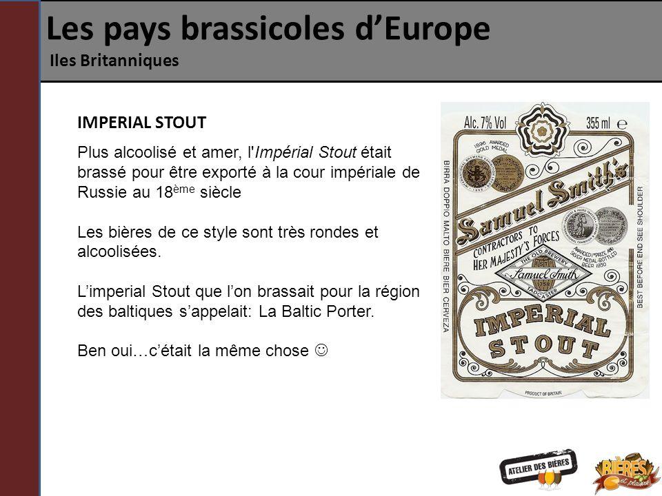 Les pays brassicoles dEurope Iles Britanniques Plus alcoolisé et amer, l'Impérial Stout était brassé pour être exporté à la cour impériale de Russie a