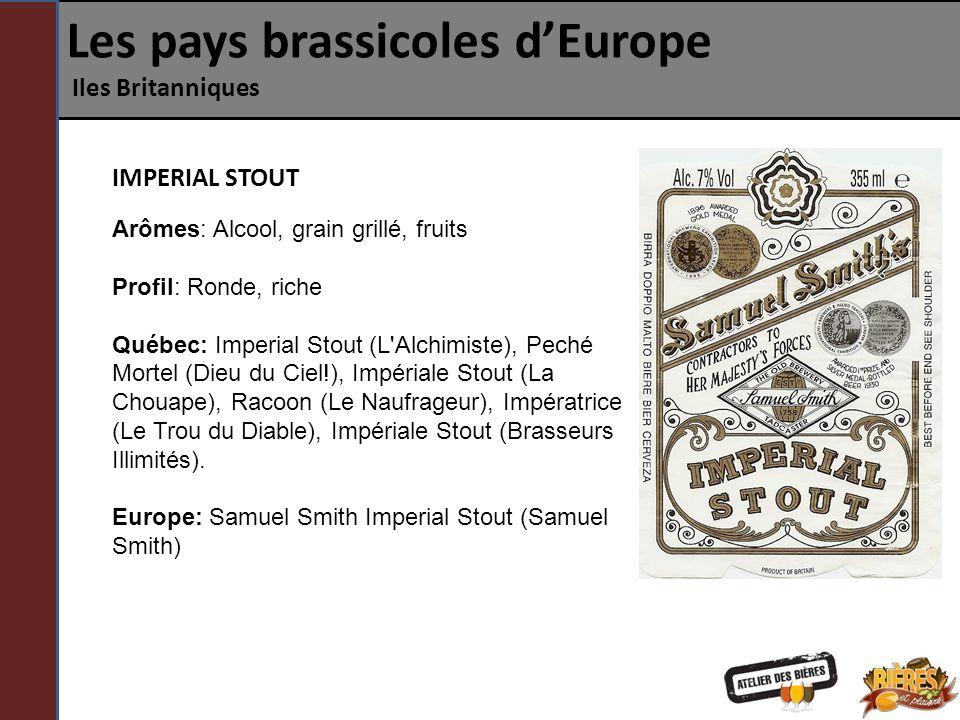Les pays brassicoles dEurope Iles Britanniques IMPERIAL STOUT Arômes: Alcool, grain grillé, fruits Profil: Ronde, riche Québec: Imperial Stout (L'Alch