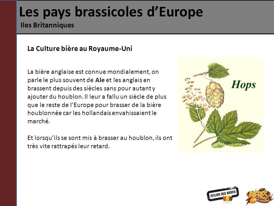 Les pays brassicoles dEurope Iles Britanniques La Culture bière au Royaume-Uni La bière anglaise est connue mondialement, on parle le plus souvent de