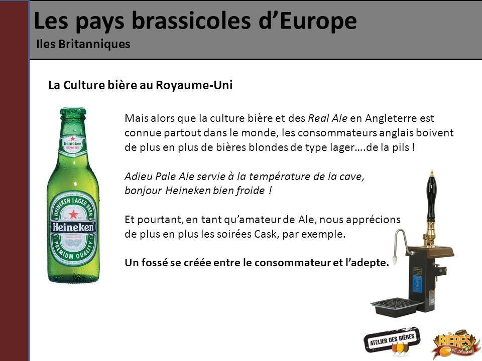 Les pays brassicoles dEurope Iles Britanniques La Culture bière au Royaume-Uni Mais alors que la culture bière et des Real Ale en Angleterre est connu