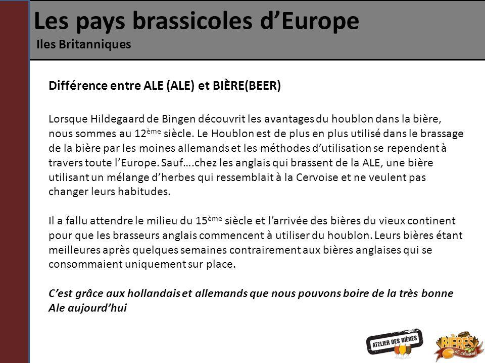 Les pays brassicoles dEurope Iles Britanniques Différence entre ALE (ALE) et BIÈRE(BEER) Lorsque Hildegaard de Bingen découvrit les avantages du houbl