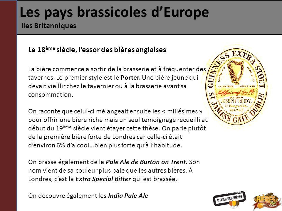 Les pays brassicoles dEurope Iles Britanniques Le 18 ème siècle, lessor des bières anglaises La bière commence a sortir de la brasserie et à fréquente