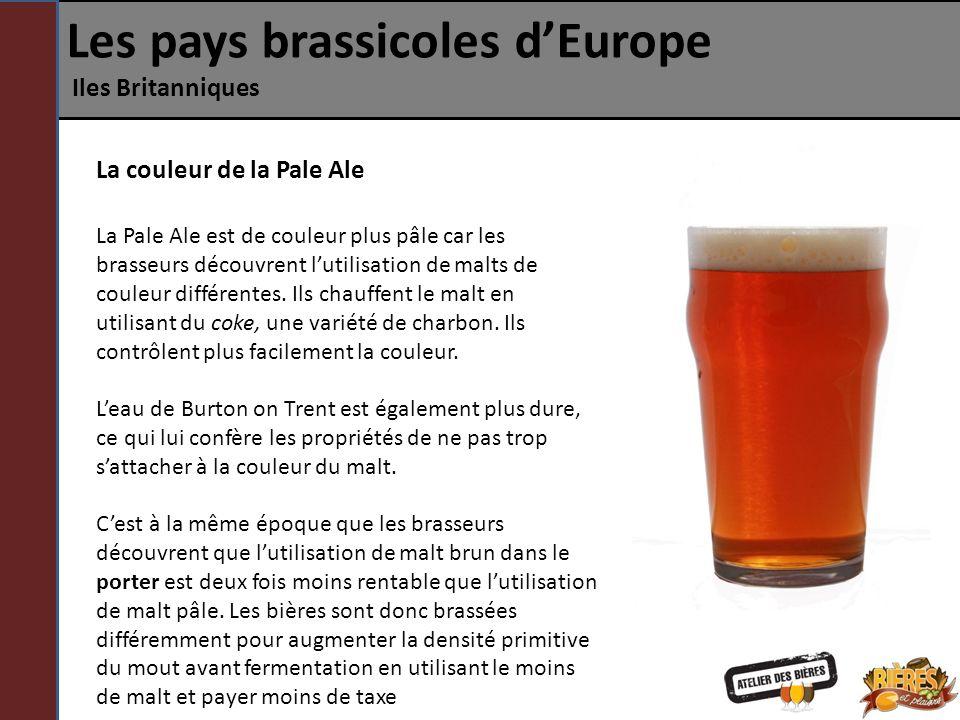 Les pays brassicoles dEurope Iles Britanniques La couleur de la Pale Ale La Pale Ale est de couleur plus pâle car les brasseurs découvrent lutilisatio