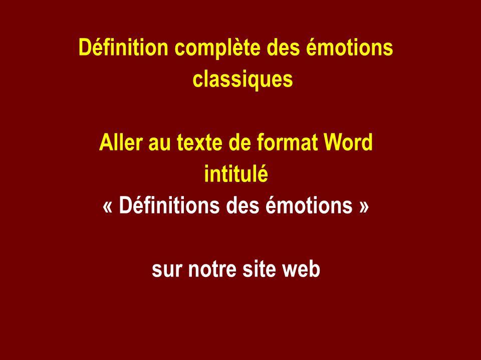 Définition complète des émotions classiques Aller au texte de format Word intitulé « Définitions des émotions » sur notre site web