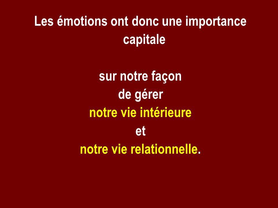 Les émotions ont donc une importance capitale sur notre façon de gérer notre vie intérieure et notre vie relationnelle.