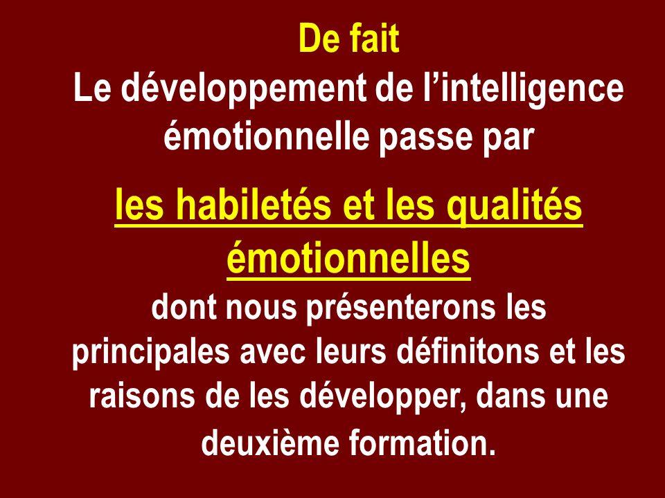 De fait Le développement de lintelligence émotionnelle passe par les habiletés et les qualités émotionnelles dont nous présenterons les principales av