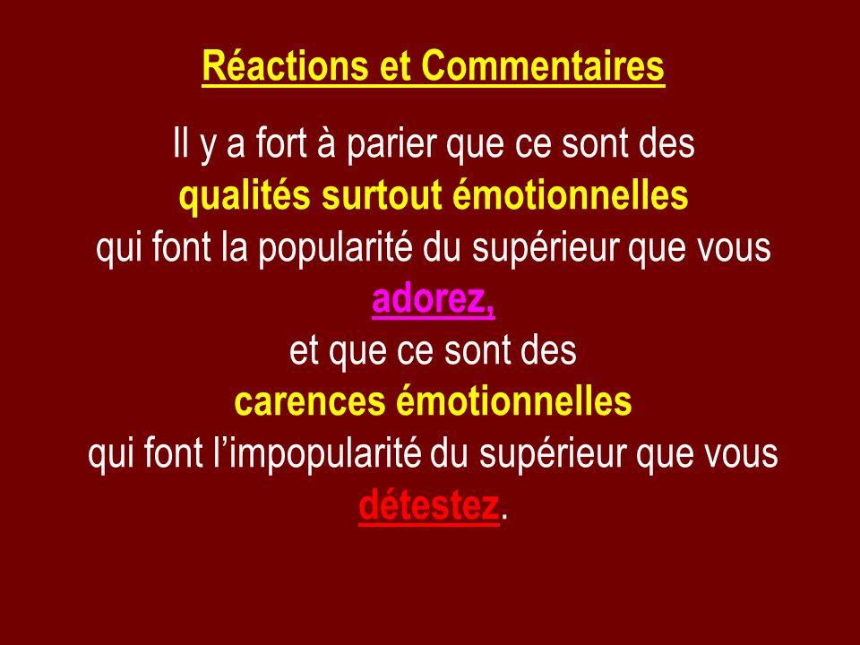 Réactions et Commentaires Il y a fort à parier que ce sont des qualités surtout émotionnelles qui font la popularité du supérieur que vous adorez, et