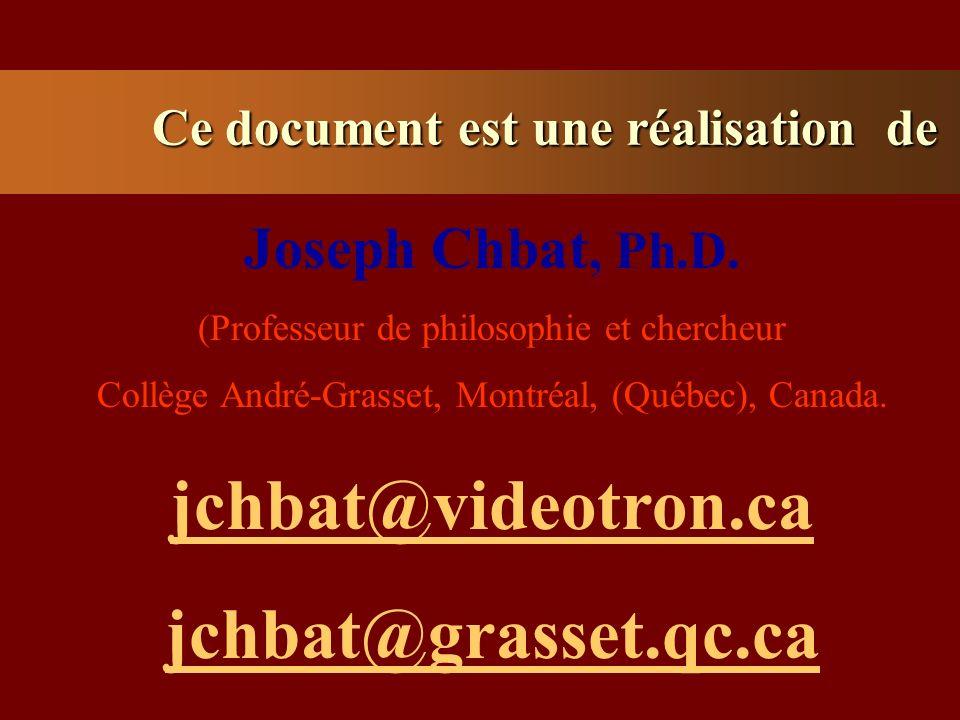 Ce document est une réalisation de Joseph Chbat, Ph.D. (Professeur de philosophie et chercheur Collège André-Grasset, Montréal, (Québec), Canada. jchb