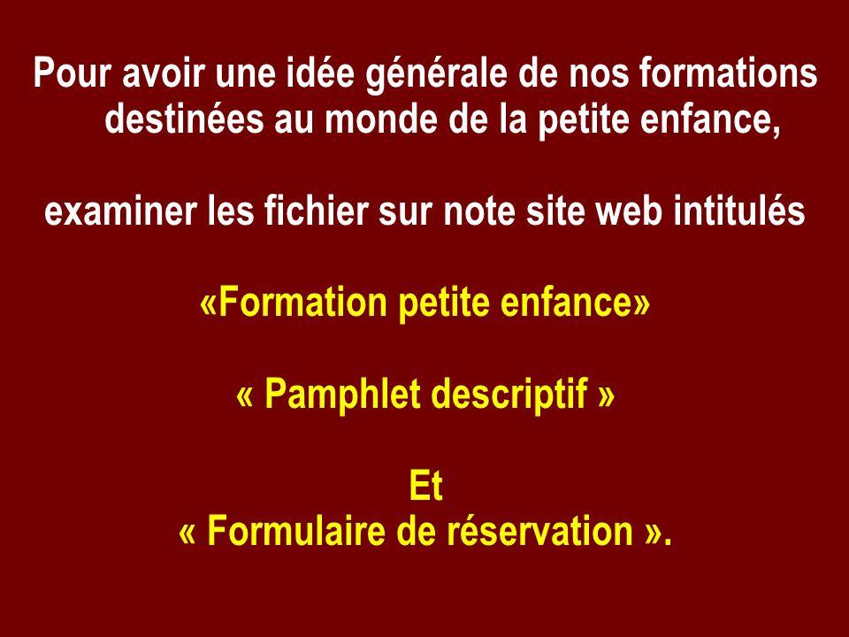 Pour avoir une idée générale de nos formations destinées au monde de la petite enfance, examiner les fichier sur note site web intitulés «Formation pe