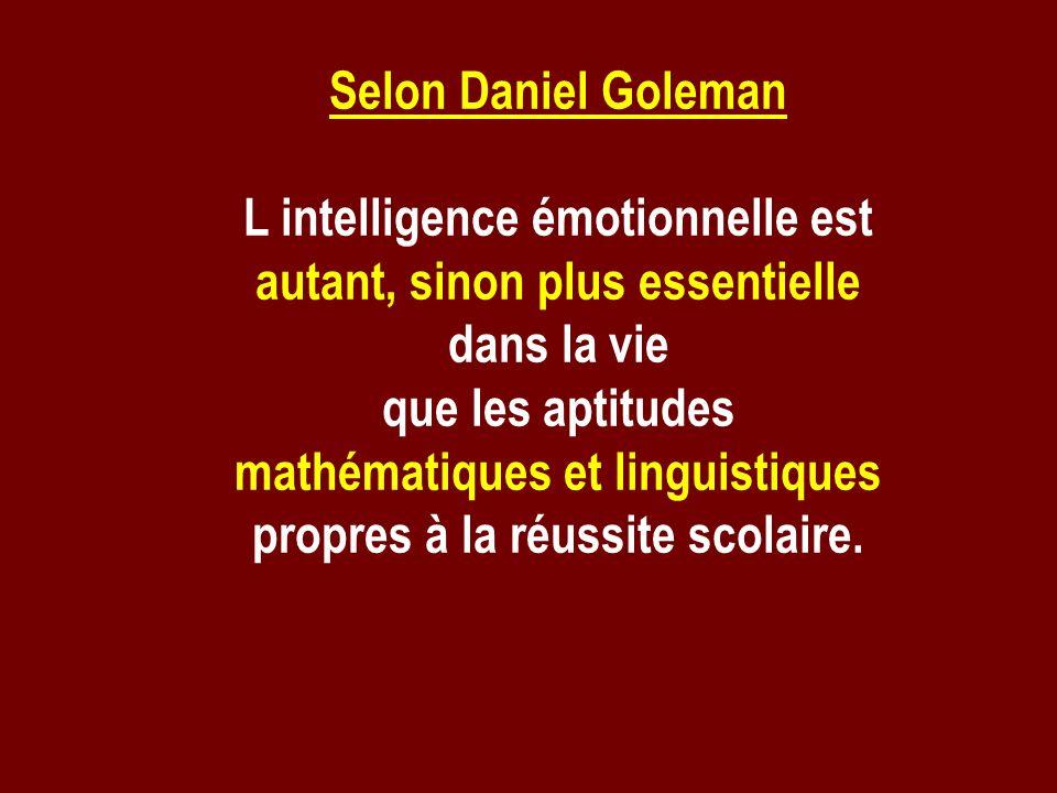 Selon Daniel Goleman L intelligence émotionnelle est autant, sinon plus essentielle dans la vie que les aptitudes mathématiques et linguistiques propr
