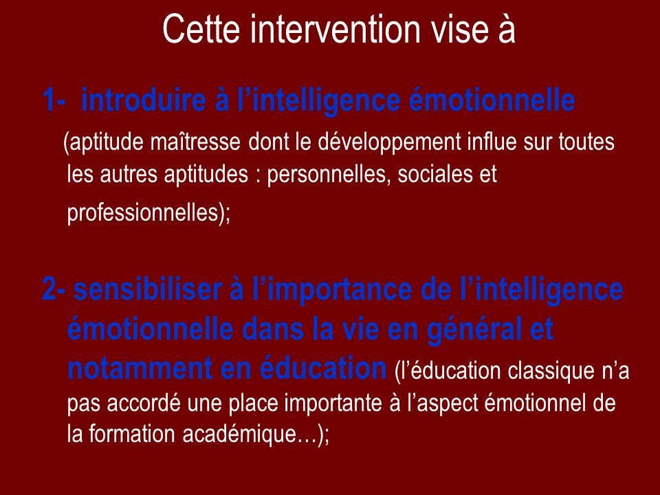 Cette intervention vise à 1- introduire à lintelligence émotionnelle (aptitude maîtresse dont le développement influe sur toutes les autres aptitudes