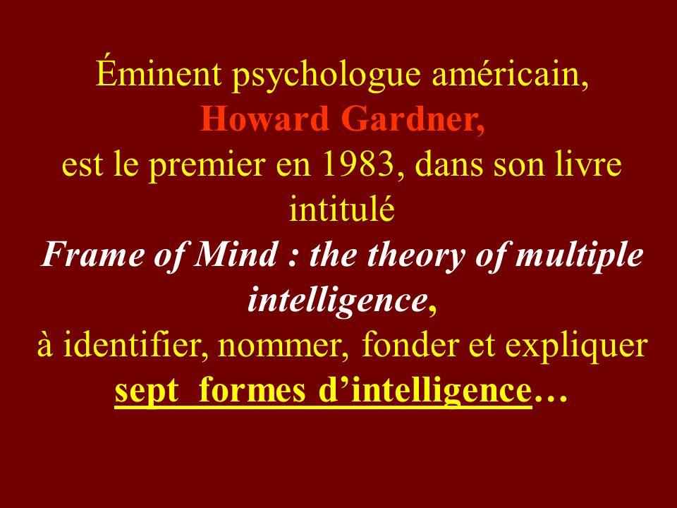 Éminent psychologue américain, Howard Gardner, est le premier en 1983, dans son livre intitulé Frame of Mind : the theory of multiple intelligence, à