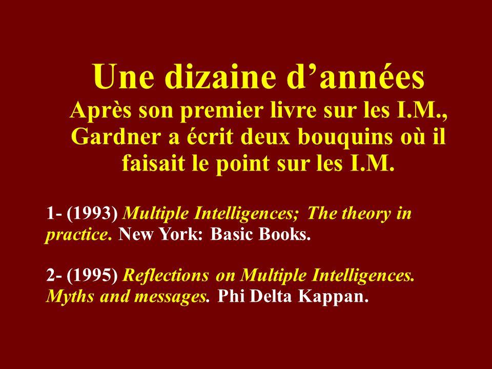 Une dizaine dannées Après son premier livre sur les I.M., Gardner a écrit deux bouquins où il faisait le point sur les I.M. 1- (1993) Multiple Intelli