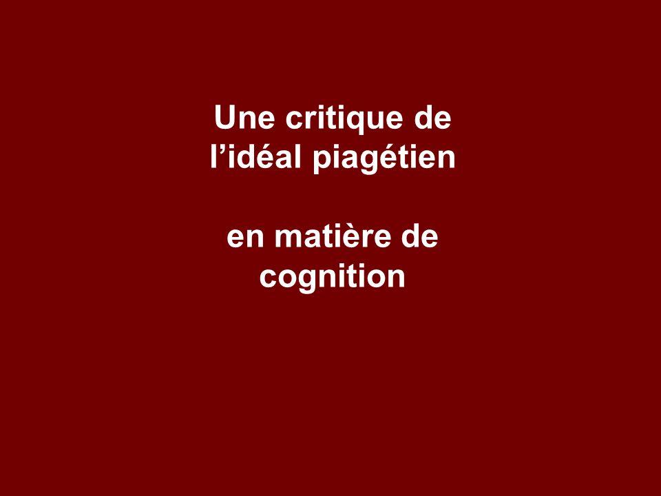Une critique de lidéal piagétien en matière de cognition