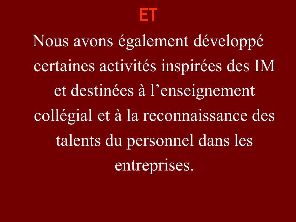 ET Nous avons également développé certaines activités inspirées des IM et destinées à lenseignement collégial et à la reconnaissance des talents du pe