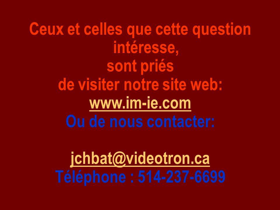 Ceux et celles que cette question intéresse, sont priés de visiter notre site web: www.im-ie.com Ou de nous contacter: jchbat@videotron.ca Téléphone :