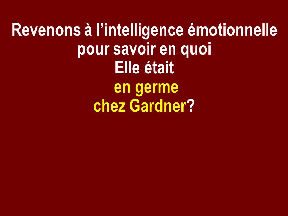 Revenons à lintelligence émotionnelle pour savoir en quoi Elle était en germe chez Gardner?
