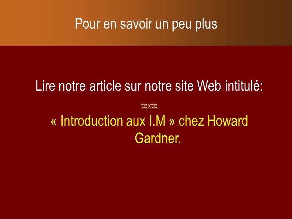 Lire notre article sur notre site Web intitulé: texte « Introduction aux I.M » chez Howard Gardner. Pour en savoir un peu plus