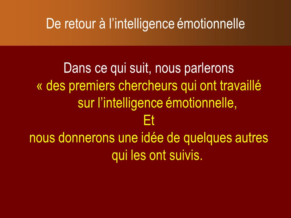 Dans ce qui suit, nous parlerons « des premiers chercheurs qui ont travaillé sur lintelligence émotionnelle, Et nous donnerons une idée de quelques au