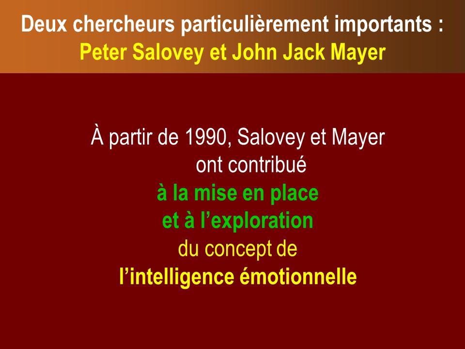 À partir de 1990, Salovey et Mayer ont contribué à la mise en place et à lexploration du concept de lintelligence émotionnelle Deux chercheurs particu