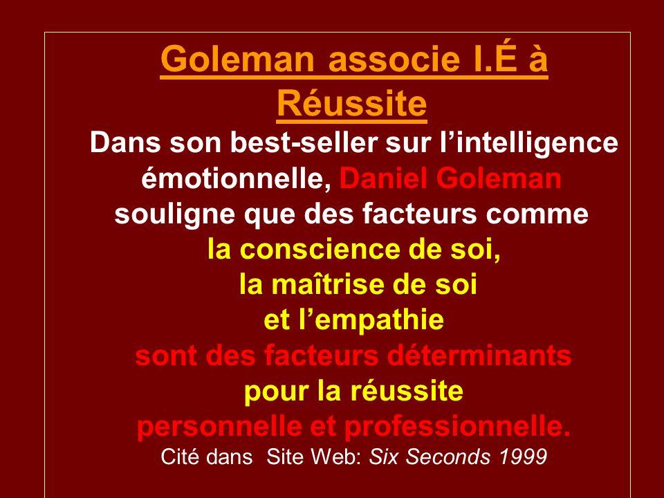 Goleman associe I.É à Réussite Dans son best-seller sur lintelligence émotionnelle, Daniel Goleman souligne que des facteurs comme la conscience de so