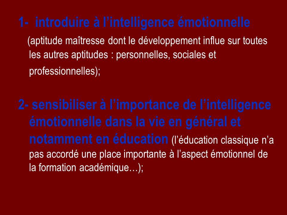 1- introduire à lintelligence émotionnelle (aptitude maîtresse dont le développement influe sur toutes les autres aptitudes : personnelles, sociales e