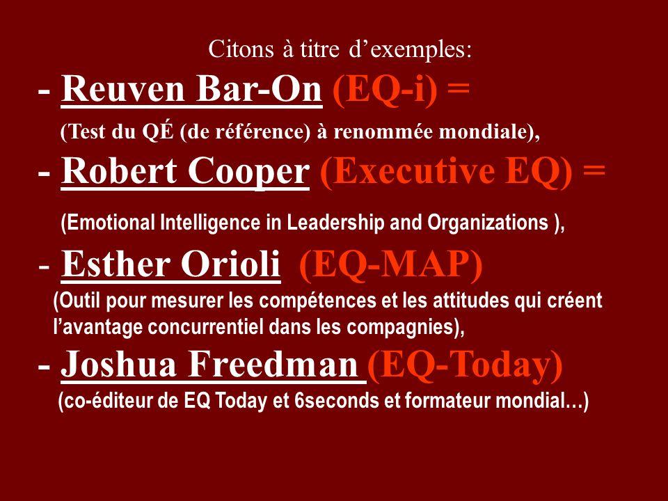 Citons à titre dexemples: - Reuven Bar-On (EQ-i) = (Test du QÉ (de référence) à renommée mondiale), - Robert Cooper (Executive EQ) = (Emotional Intell