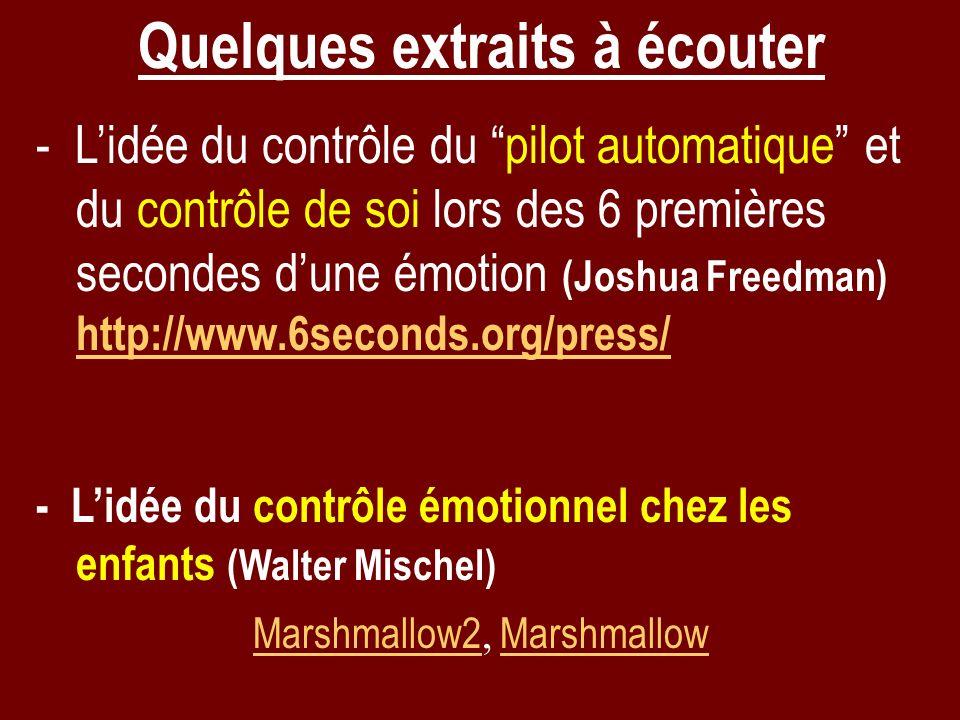 Quelques extraits à écouter - Lidée du contrôle du pilot automatique et du contrôle de soi lors des 6 premières secondes dune émotion (Joshua Freedman