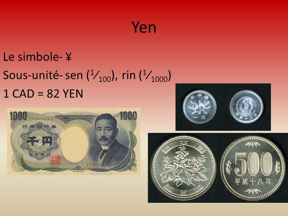 Yen Le simbole- ¥ Sous-unité- sen ( 1 100 ), rin ( 1 1000 ) 1 CAD = 82 YEN