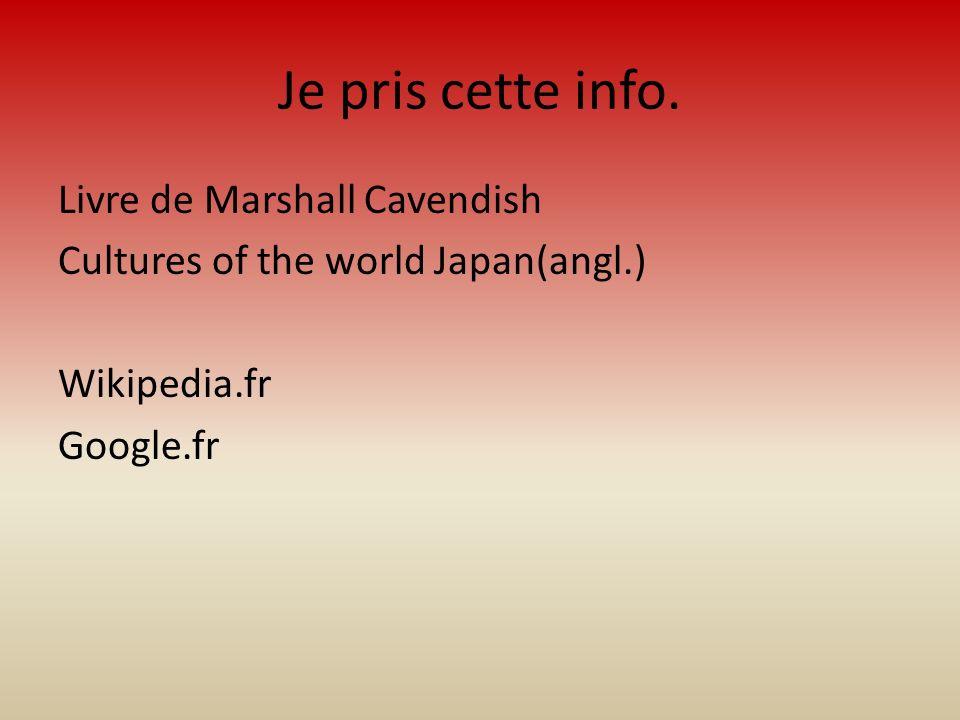 Je pris cette info. Livre de Marshall Cavendish Cultures of the world Japan(angl.) Wikipedia.fr Google.fr