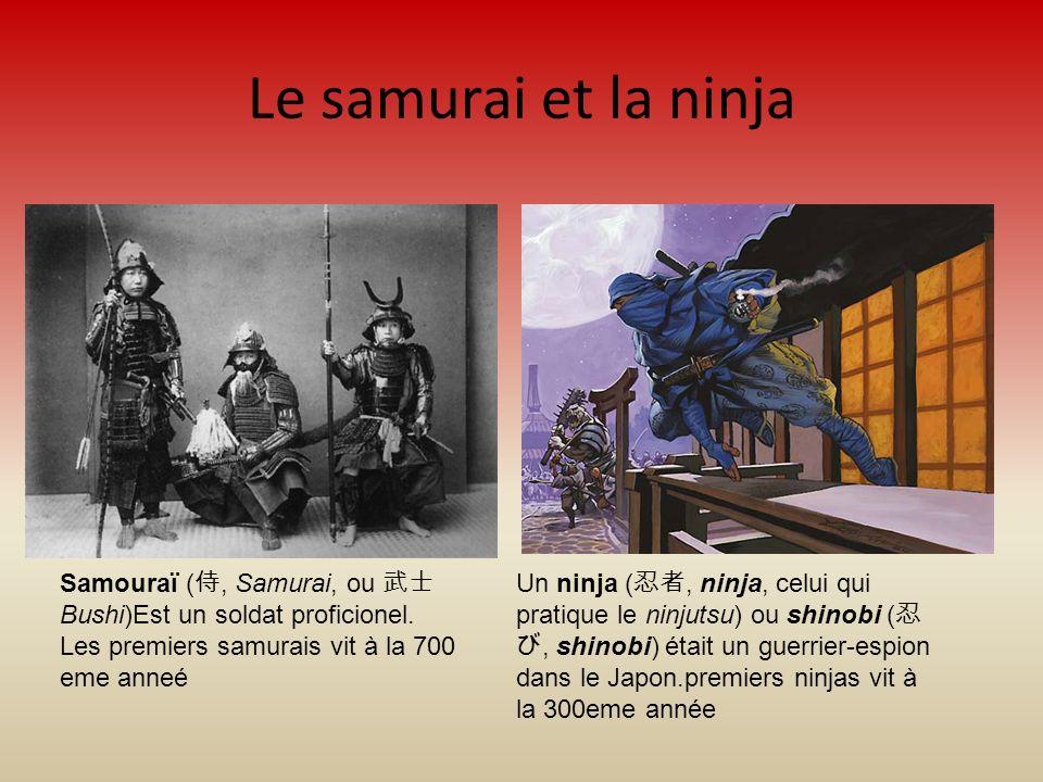 Le samurai et la ninja Samouraï (, Samurai, ou Bushi)Est un soldat proficionel. Les premiers samurais vit à la 700 eme anneé Un ninja (, ninja, celui
