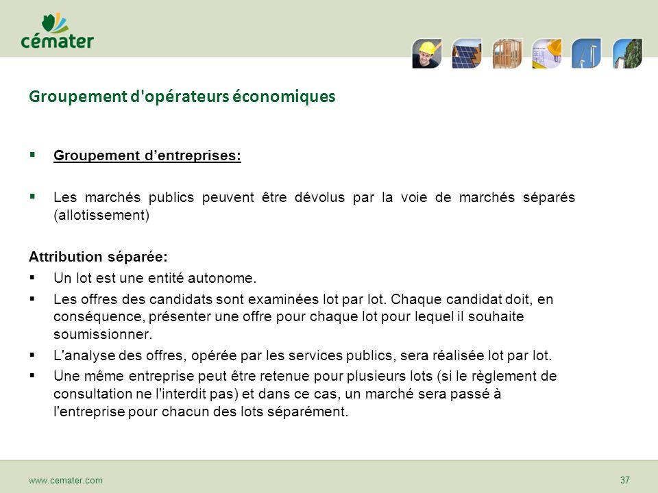 Groupement d'opérateurs économiques Groupement dentreprises: Les marchés publics peuvent être dévolus par la voie de marchés séparés (allotissement) A
