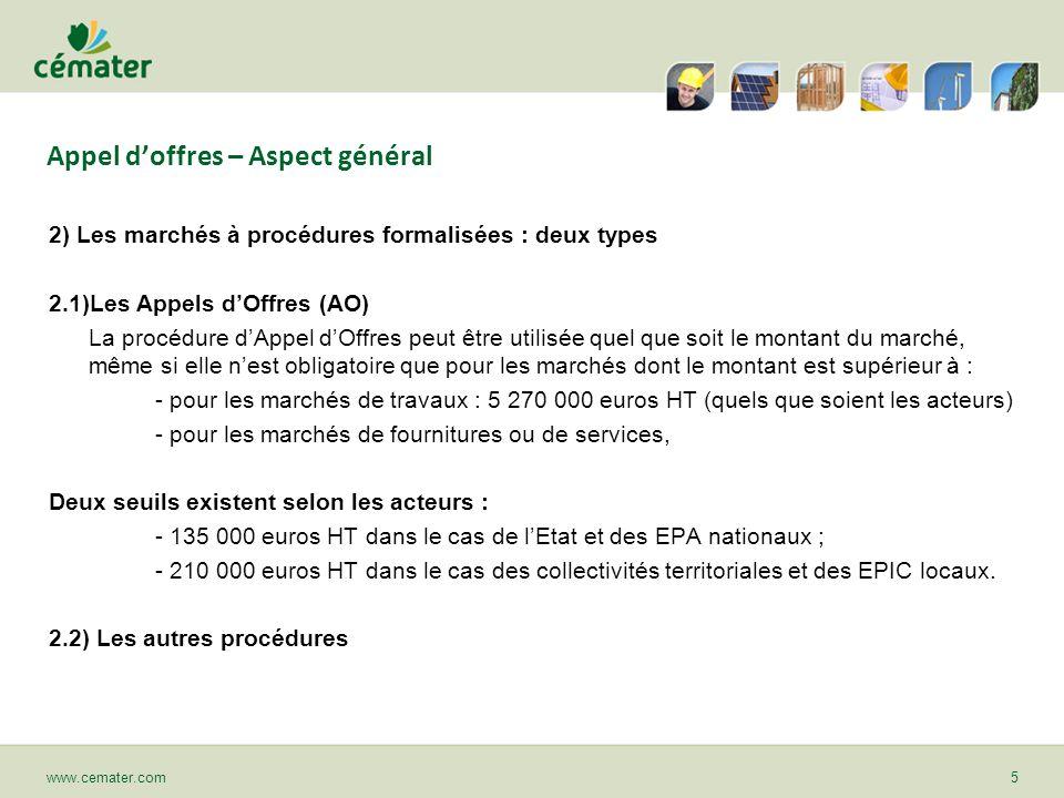 Appel doffres – Aspect général 2) Les marchés à procédures formalisées : deux types 2.1)Les Appels dOffres (AO) La procédure dAppel dOffres peut être