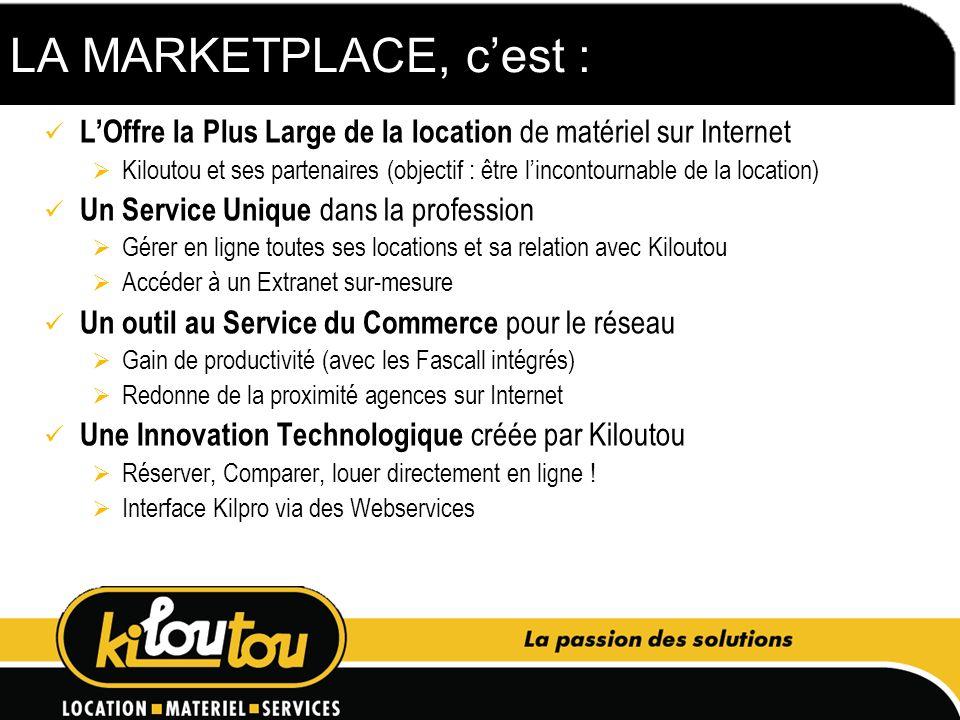 LA MARKETPLACE, cest : LOffre la Plus Large de la location de matériel sur Internet Kiloutou et ses partenaires (objectif : être lincontournable de la