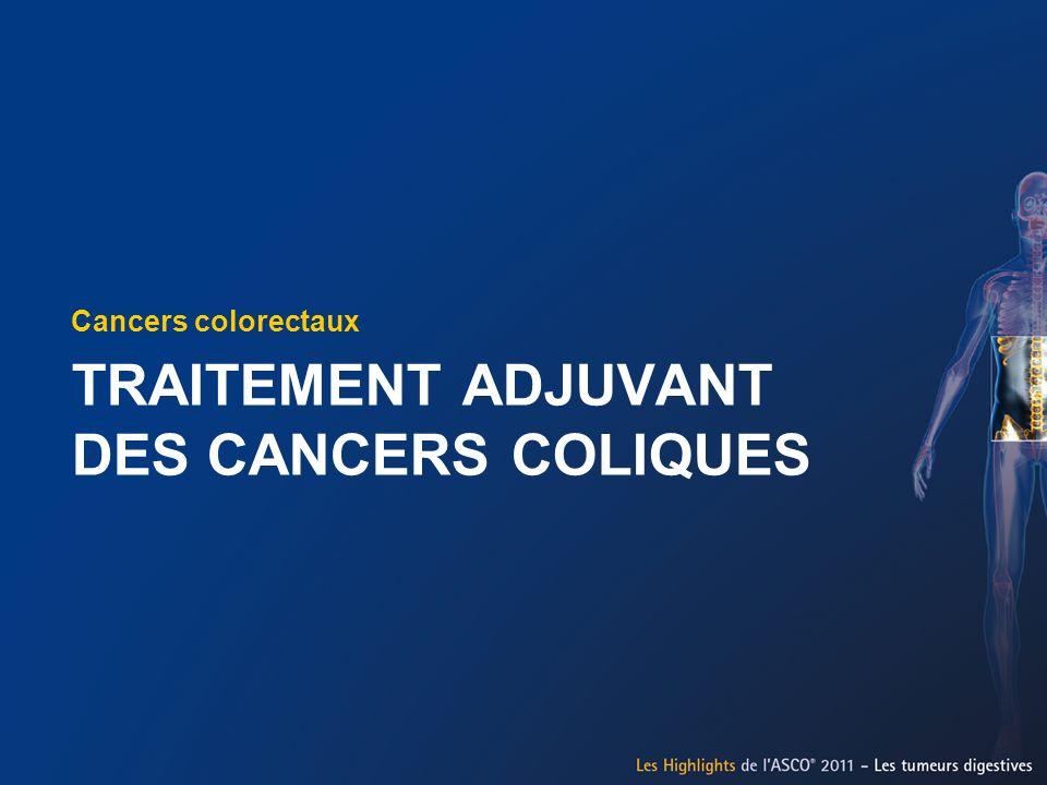 TRAITEMENT ADJUVANT DES CANCERS COLIQUES Cancers colorectaux