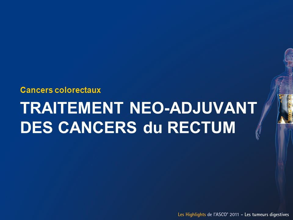 TRAITEMENT NEO-ADJUVANT DES CANCERS du RECTUM Cancers colorectaux
