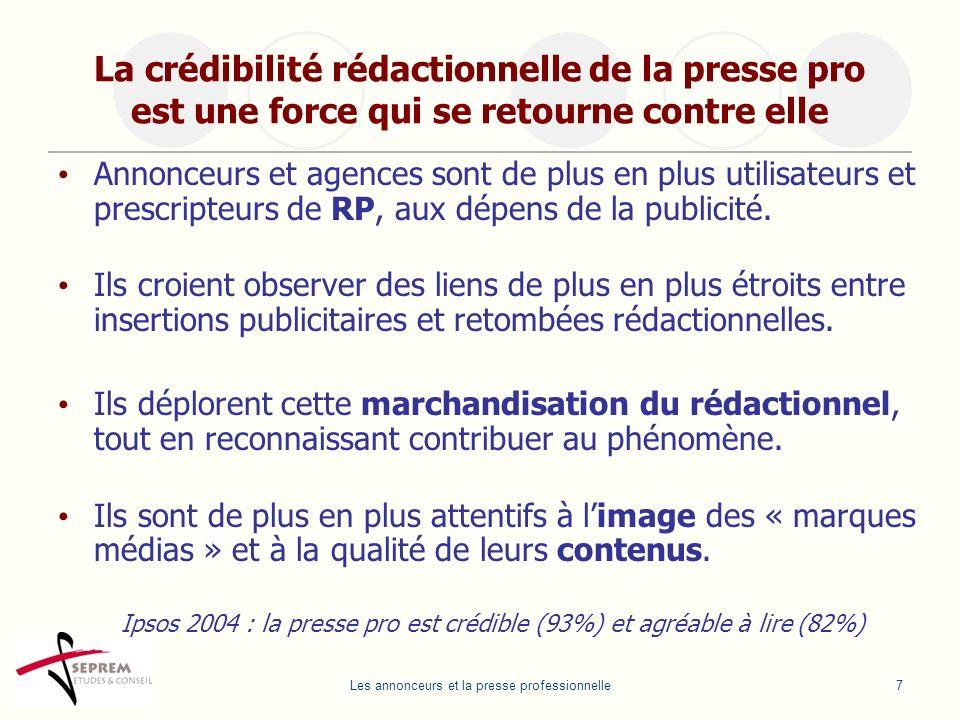 Les annonceurs et la presse professionnelle7 La crédibilité rédactionnelle de la presse pro est une force qui se retourne contre elle Annonceurs et ag