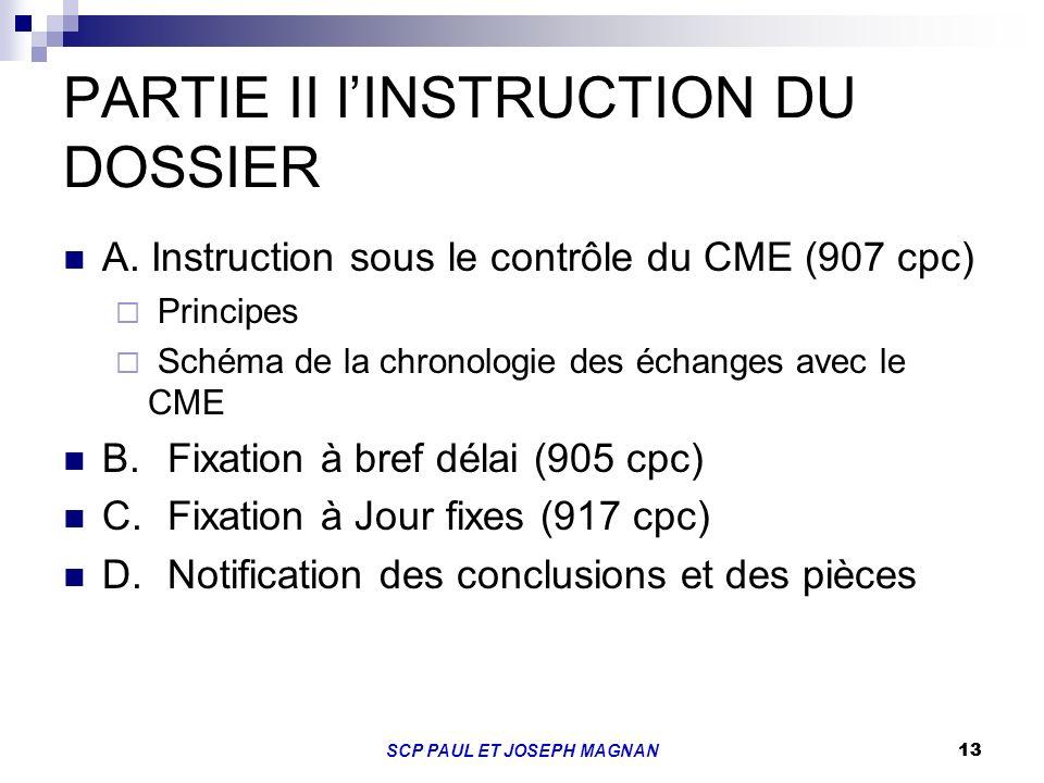 13SCP PAUL ET JOSEPH MAGNAN 13 PARTIE II lINSTRUCTION DU DOSSIER A. Instruction sous le contrôle du CME (907 cpc) Principes Schéma de la chronologie d