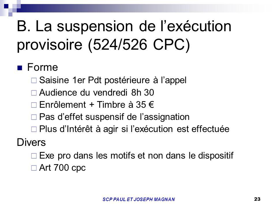 23SCP PAUL ET JOSEPH MAGNAN 23 B. La suspension de lexécution provisoire (524/526 CPC) Forme Saisine 1er Pdt postérieure à lappel Audience du vendredi