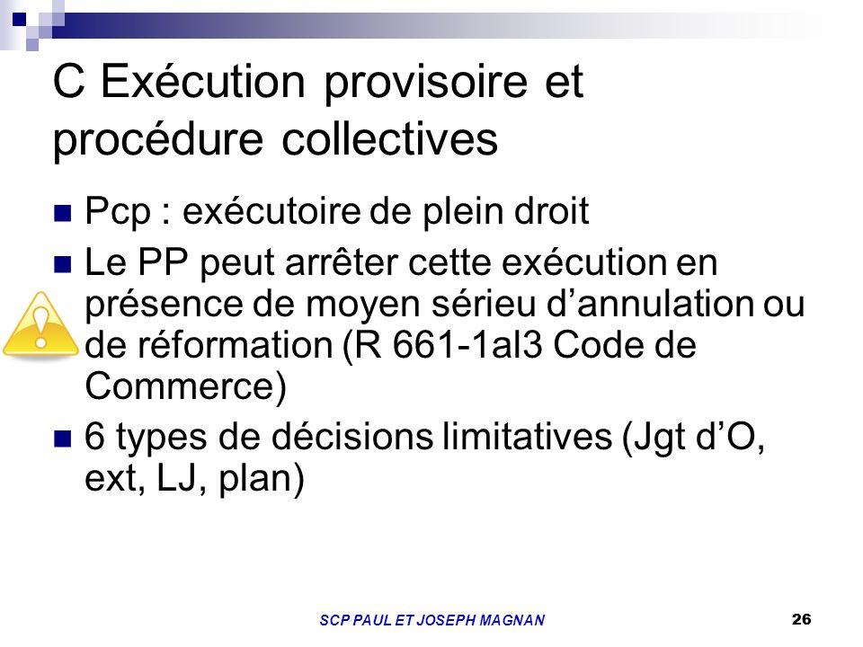 26SCP PAUL ET JOSEPH MAGNAN 26 C Exécution provisoire et procédure collectives Pcp : exécutoire de plein droit Le PP peut arrêter cette exécution en p