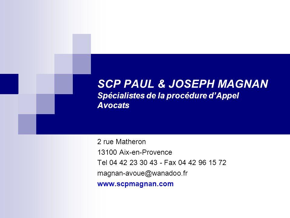 SCP PAUL & JOSEPH MAGNAN Spécialistes de la procédure dAppel Avocats 2 rue Matheron 13100 Aix-en-Provence Tel 04 42 23 30 43 - Fax 04 42 96 15 72 magn