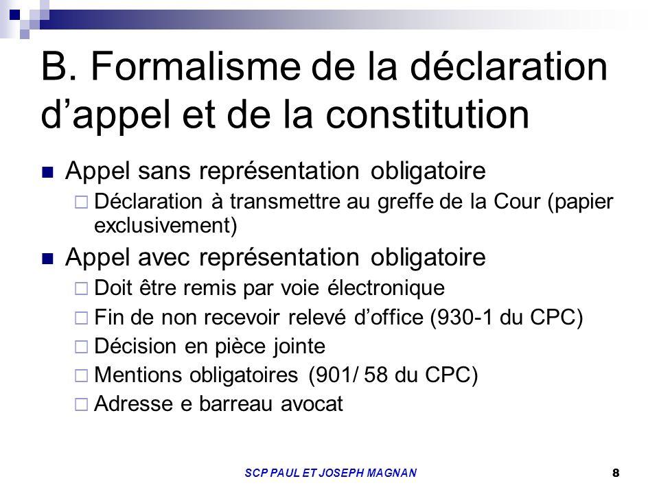 8 SCP PAUL ET JOSEPH MAGNAN 8 B. Formalisme de la déclaration dappel et de la constitution Appel sans représentation obligatoire Déclaration à transme