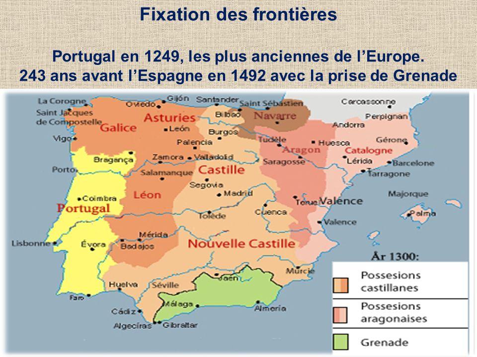 14 Fixation des frontières Portugal en 1249, les plus anciennes de lEurope. 243 ans avant lEspagne en 1492 avec la prise de Grenade